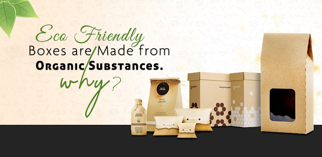 Eco-Friendly Boxes are made from Organic Substances. Why