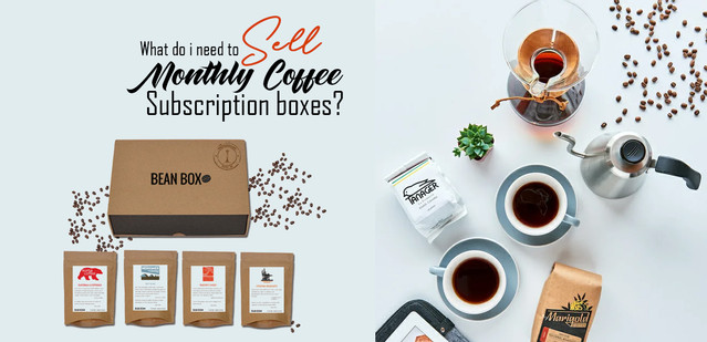 What Do I Need To Sell Monthly Coffee Subscription Boxes?
