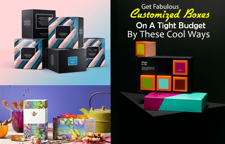 Get Fabulous Customized Boxes On A Tight Budget By These Cool Ways